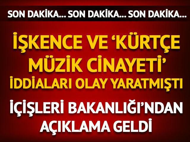 İşkence ve Kürtçe müzik cinayeti iddialarıyla ilgili açıklama