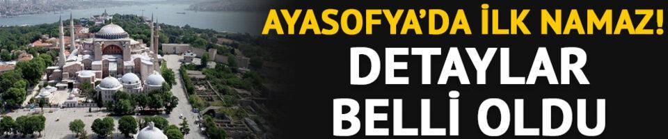 Ayasofya'da ilk namaz! Detaylar belli oldu