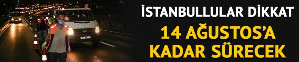 İstanbullular dikkat! 14 Ağustos'a kadar sürecek