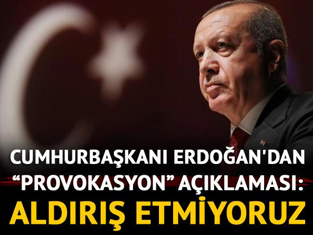 Cumhurbaşkanı Erdoğan'dan 'provokasyon' açıklaması