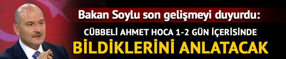 Soylu: Cübbeli Ahmet Hoca 1-2 gün içerisinde bildiklerini anlatacak