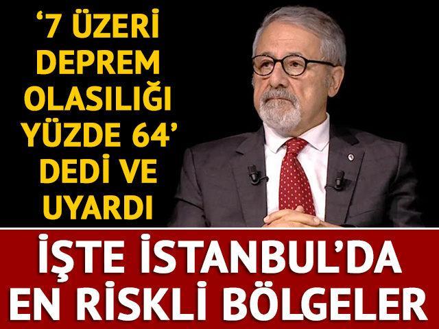 Naci Görür açıkladı! İşte İstanbul'da en riskli deprem yerleri!