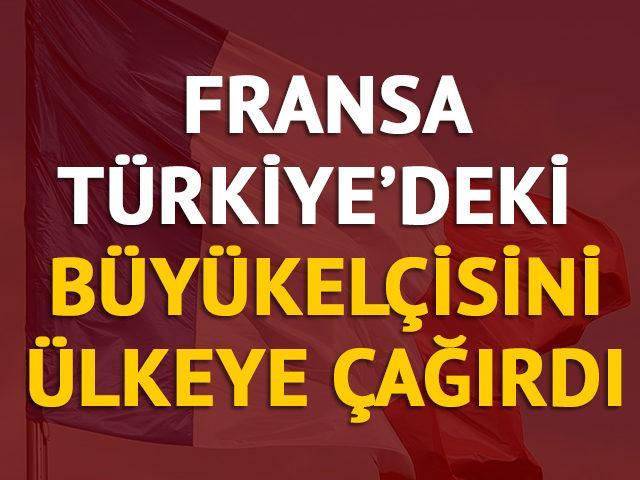 Fransa Türkiye'deki büyükelçisini ülkeye çağırdı