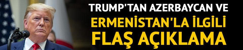 Trump'tan Azerbaycan ve Ermenistan'la ilgili flaş açıklama