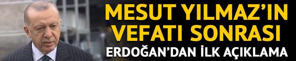 Cumhurbaşkanı Erdoğan'dan Mesut Yılmaz'ın vefatı sonrası ilk sözler