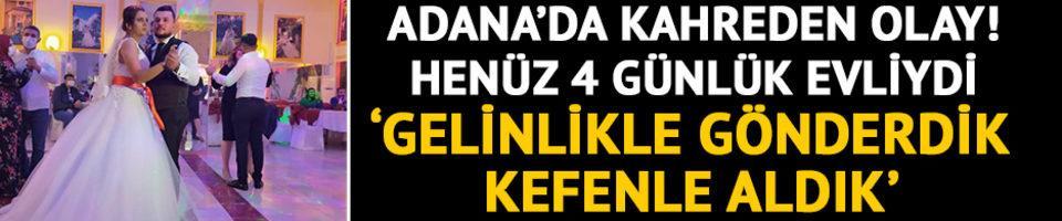 Adana'da kahreden olay! Düğününden 4 gün sonra acı haber geldi