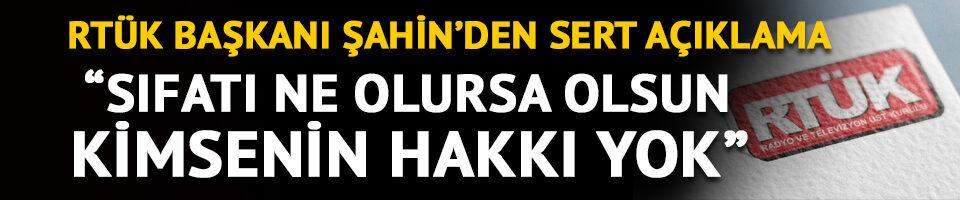 RTÜK Başkanı Şahin'den ceza açıklaması
