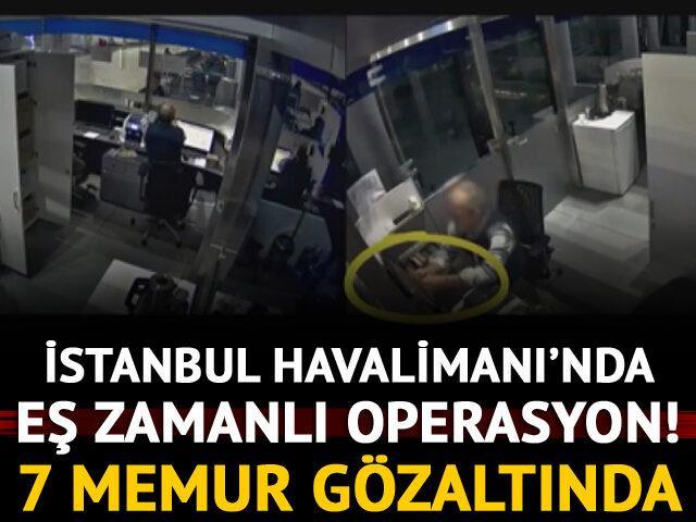 İstanbul Havalimanı'nda eş zamanlı operasyon! 7 memur gözaltında