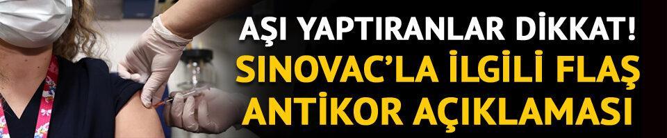 Sinovac aşısıyla ilgili dikkat çeken antikor açıklaması