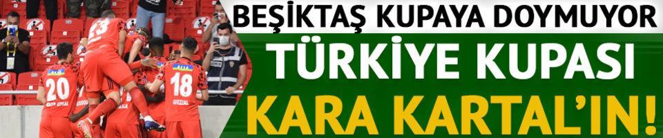 Ziraat Türkiye Kupası Beşiktaş'ın oldu!