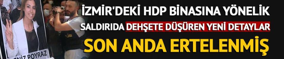 İzmir'deki HDP binasına saldırıda yeni detaylar!