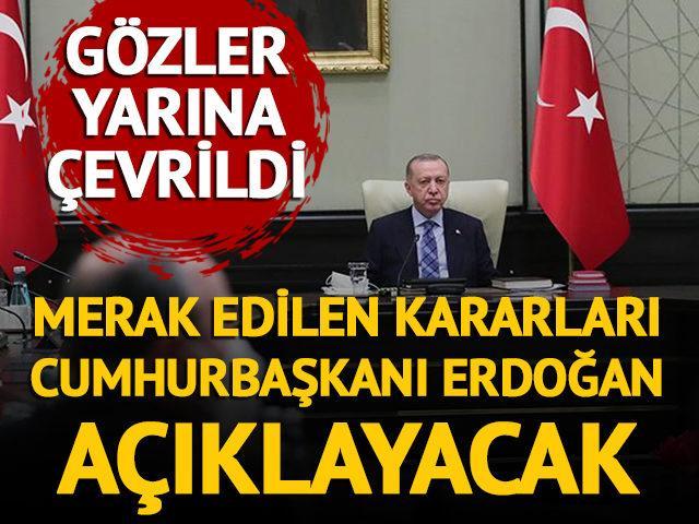 Gözler yarına çevrildi! Merak edilen kararları Cumhurbaşkanı Erdoğan açıklayacak