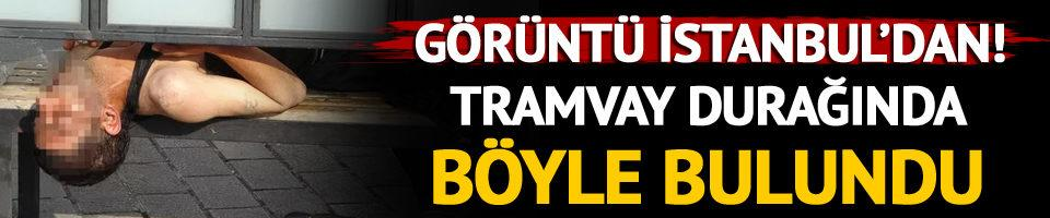 Tramvay durağında böyle bulundu! Görüntü İstanbul'dan