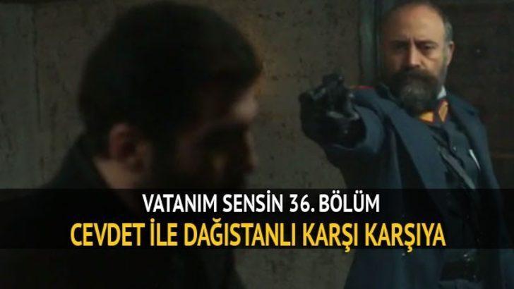 Vatanım Sensin izle: Dağıstanlı ile Cevdet kaşı karşıya! 36. yeni bölüm, Kanal D izle