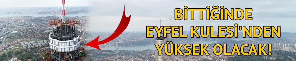 Bittiğinde Eyfel Kulesi'nden yüksek olacak