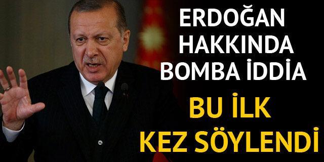 Erdoğan hakkında bomba iddia!