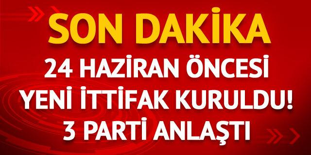 24 Haziran seçimi için 3 parti ittifak kurdu!