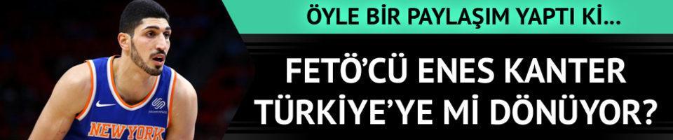 FETÖ'cü Enes Kanter Türkiye'ye mi dönüyor?