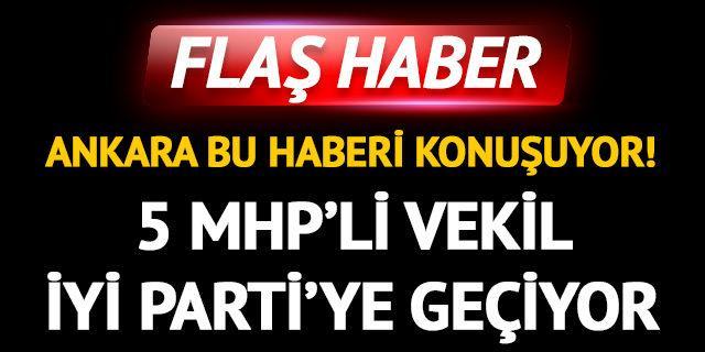 MHP'li 5 milletvekili de mi İYİ Parti'ye geçiyor?