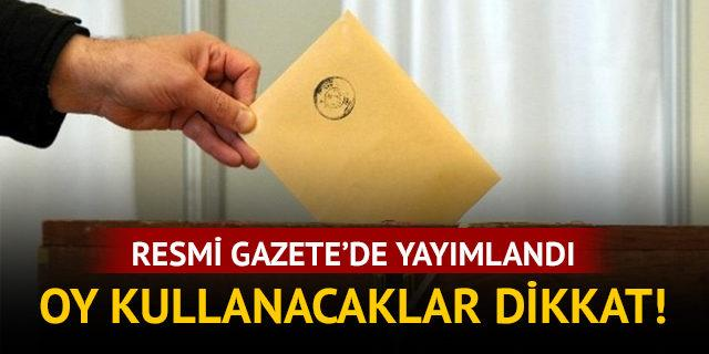 Resmi Gazete'de yayımlandı: Oy kullanacaklar dikkat