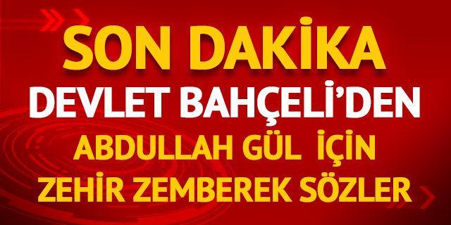 Devlet Bahçeli'den Abdullah olay yaratacak Gül açıklaması