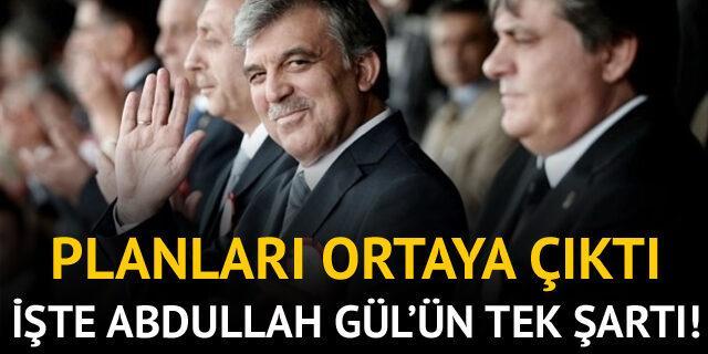 İşte Abdullah Gül'ün tek şartı!