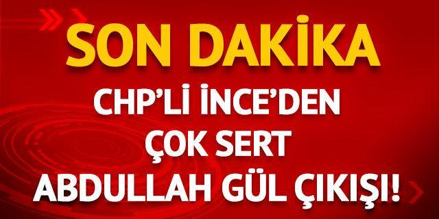 Muharrem İnce'den son dakika Abdullah Gül açıklaması