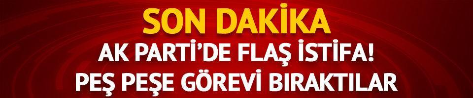 AK Parti'de flaş istifa! Peş peşe görevi bıraktılar