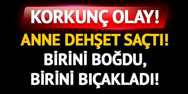 Ankara'da dehşet! Anne çocuklarını öldürdü