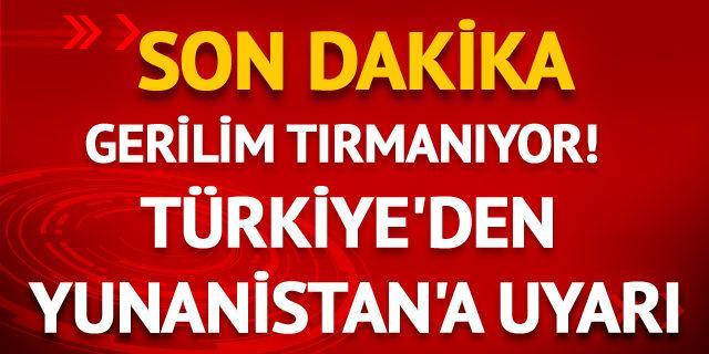 Son dakika! Türkiye'den Yunanistan'a sert tepki!