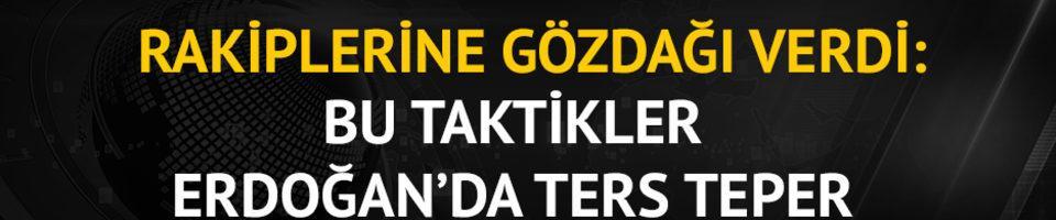 Rakiplerine gözdağı verdi: Bu taktikler Erdoğan'da ters teper