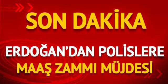 Erdoğan'dan polislere müjde!
