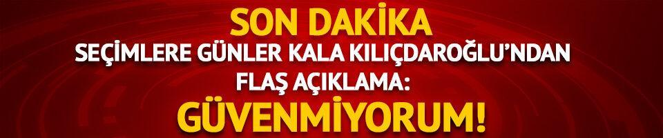 Seçimlere günler kala Kılıçdaroğlu'ndan flaş açıklama!