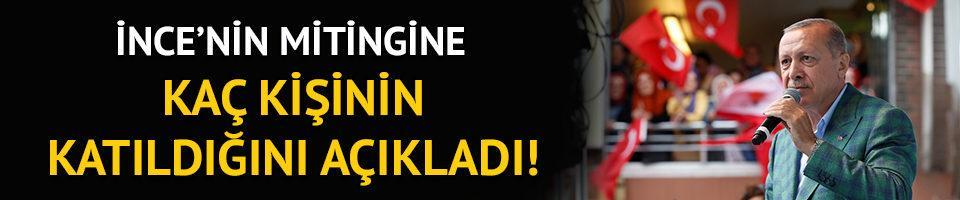 Erdoğan, İnce'nin mitingine kaç kişinin katıldığını açıkladı!