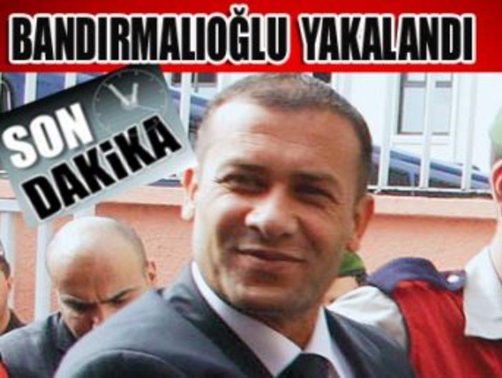 Bandırmalıoğlu yakalandı
