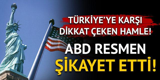 ABD resmen şikayet etti! Türkiye'ye karşı dikkat çeken hamle!