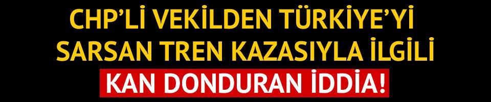 CHP'li vekilden Tekirdağ'daki tren kazası için tüyler ürperten iddia