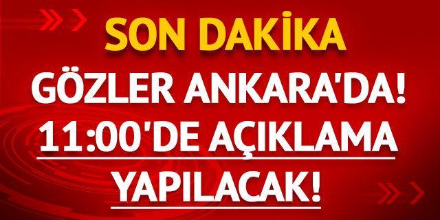 Gözler Ankara'da! Milletvekilleri 11:00'de açıklayacak