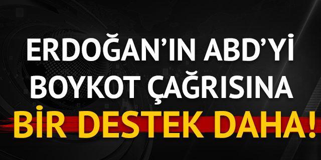 Erdoğan'ın ABD ürünlerini boykot çağrısına bir destek daha!