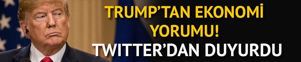 ABD Başkanı Trump'tan ekonomi yorumu! Twitter'dan duyurdu