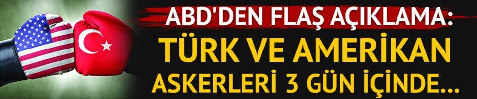 ABD'den flaş açıklama: Türk ve Amerikan askerleri...