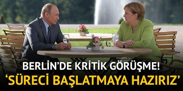 Merkel ve Putin arasında kritik görüşme!