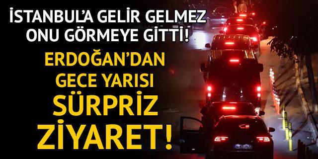 Erdoğan İstanbul'a gelir gelmez oraya gitti!
