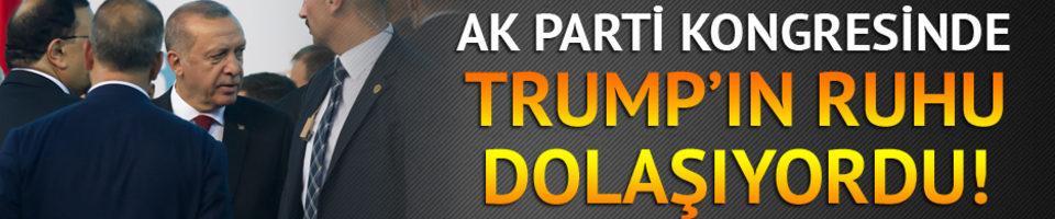 AK Parti Kongresinde Trump'ın ruhu dolaşıyordu!