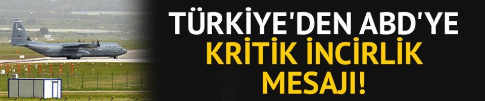 Türkiye'den ABD'ye kritik İncirlik mesajı!