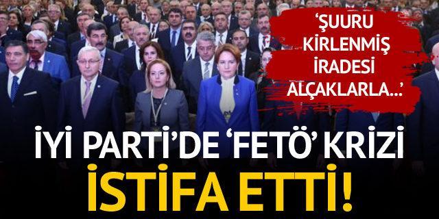İYİ Parti'de FETÖ krizi! İstifa haberi geldi