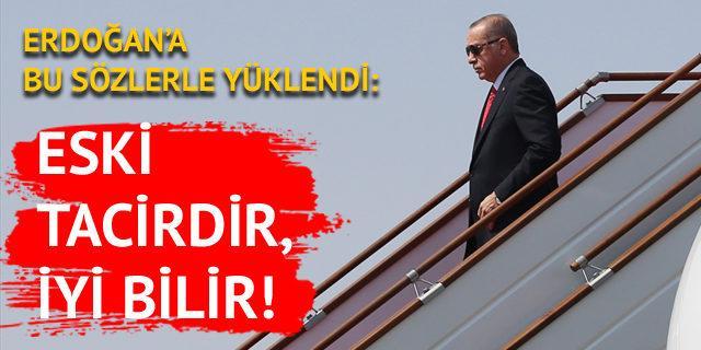 Erdoğan'a böyle yüklendi: Eski tacirdir, iyi bilir