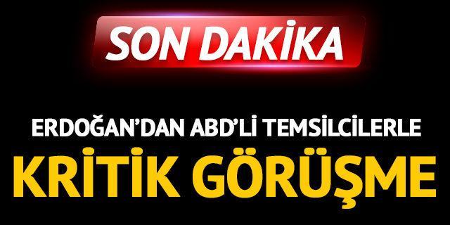 Cumhurbaşkanı Erdoğan'dan ABD'li temsilcilerle kritik görüşme
