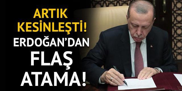 Artık kesinleşti! Erdoğan'dan flaş atama!