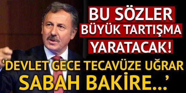 AK Partili isim: Devlet gece tecavüze uğrar, sabah bakire...